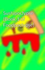 Foodpocalypse (Book 1 Sushipoclypse) by DragoonZap
