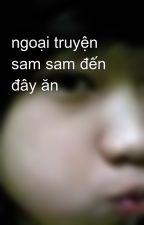 ngoại truyện sam sam đến đây ăn by Pekjtkute