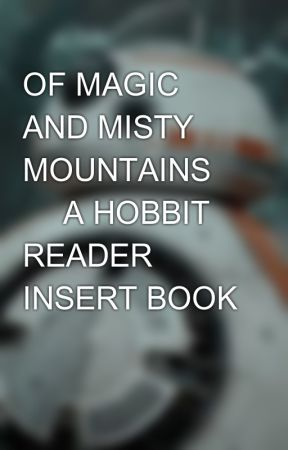 OF MAGIC AND MISTY MOUNTAINS ⭒ A HOBBIT READER INSERT BOOK by WillowRavenheart24