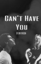 Can't Have You by swiftlybesson