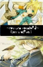 ~Soy una Vocaloid~ (Len y Oliver) by DarknessMely