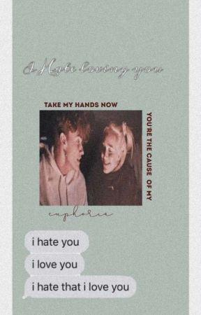 I HATE LOVING YOU by AnaJeongDeinert