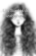 Los Sueños de Elizabeth by elizabeth-miles