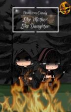 Like Mother, Like Daughter by GemstoneCandy