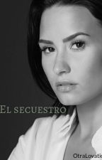 El Secuestro [Demi Lovato y tu] by OtraLovatic