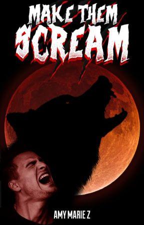 Make Them Scream ✔️ by AmyMarieZ