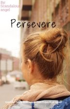 Persevere  by THEscandalous_Angel