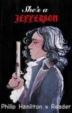 ~She's a Jefferson~ Phillip Hamilton x Reader by hamiLmeme01