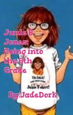 Junie B Jones: Going into the 6th Grade by JadeDork