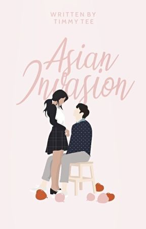 Asian Invasion || ON GOING by FiftyShadesOfTimmy