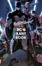 BG's Rant Book {Cover by inimical_} by BatgirlGeek