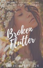Broken Flutter by brave_heart_324