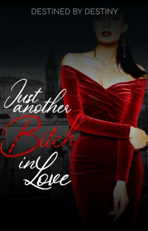 Just Another Bitch In Love by DestinedbyDestiny