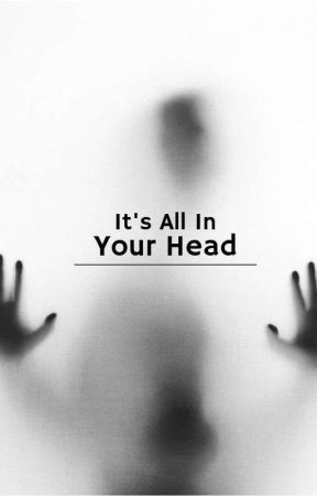 It's All In Your Head  by GirlOnFireAndIce
