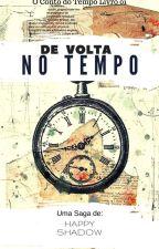 De Volta no Tempo - O Conto do Tempo Livro 01 by lukascosta927