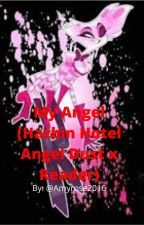 My Angel (Hazbin hotel Angel Dust x Reader) by Amyrose2016