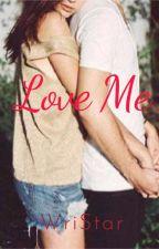 Love Me |✔ by WriStar