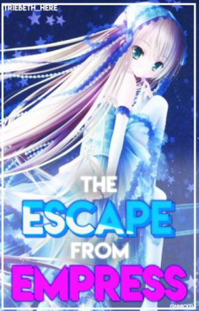 The Escape From Empress (Anime Story) by Triebeth_Here