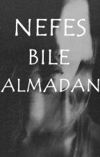 Nefes Bile Almadan by ozgeyildiriim