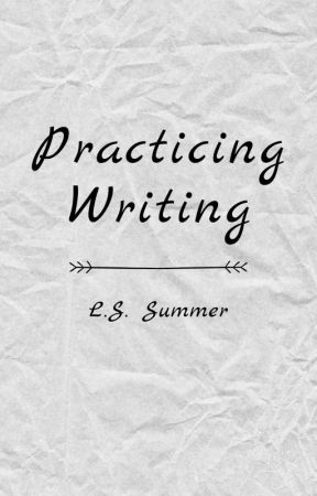 Practicing Writing | Short Stories by ahouseonfire