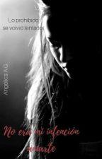 No era mi intención amarte (+18) by WildGirlWildHeart