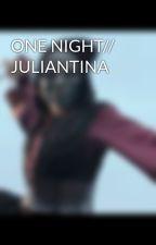 ONE NIGHT// JULIANTINA by stelaLTMSYF