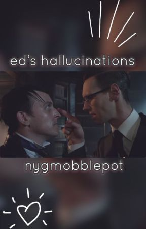 Ed's hallucinations (nygmobblepot) by onesadhoe