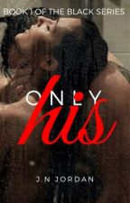 Only His | 18+ ✔ by _NuggletQueen_
