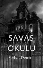 SAVAŞ OKULU by FerhatDemira8