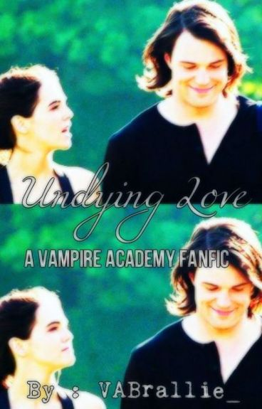 Undying Love (A Vampire Academy Fanfic) [UNEDITED]