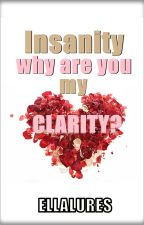 Insanity why are you my Clarity? by ellalures