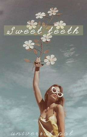 sweet teeth - poetry by universal_pal