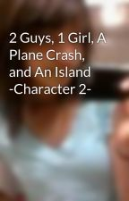 2 Guys, 1 Girl, A Plane Crash, and An Island -Character 2- by Move2theBeat