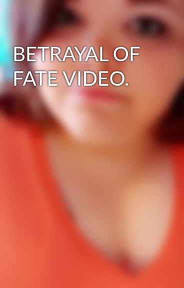 BETRAYAL OF FATE VIDEO. by thefallof_laceyy
