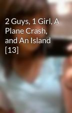 2 Guys, 1 Girl, A Plane Crash, and An Island [13] by Move2theBeat
