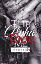 THE ALPHA TOOK ME [COMPLETE] #Wattys2015 by TwistedPh