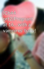 (Ch44 prt2)Pregnant at 16... with a vampires' baby! by nikkichicky
