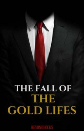 THE FALL OF THE GOLD LIFES by beyondlocks