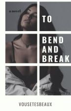 To Bend and Break (It Girls Series #2) by vousetesbeaux