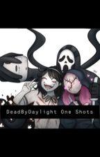 Dead By Daylight One Shots by MaeBelle3