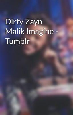 - Tumblr - Dirty Zayn Malik Imagine - Tumblr - Page 1 - Wattpad