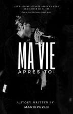 MA VIE APRÈS TOI (SUITE RAPPEUR A PAPA) by mariepezlo