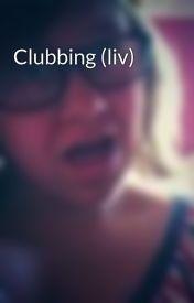 Clubbing (liv) by livvielovesniall