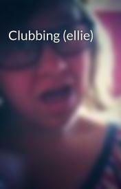 Clubbing (ellie) by livvielovesniall