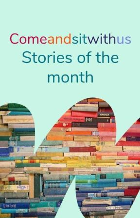 Stories of the Month by ComeAndSitWithUs