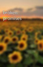 broken promises by girlwuntoldstory