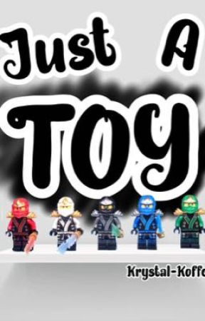 Just A Toy (Ninjago x Reader) { ❌ } by Krystal-Koffee