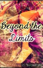 Beyond the Limits (SLOW UPDATE) by MissHplssRmntc