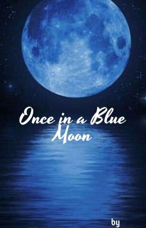 once in a blue moon (Ongoing) by SujathaValiveti