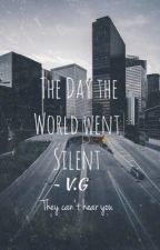 The Day the World Went Silent  by AReadersPurpose